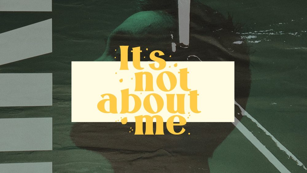 It\'s Not About Me